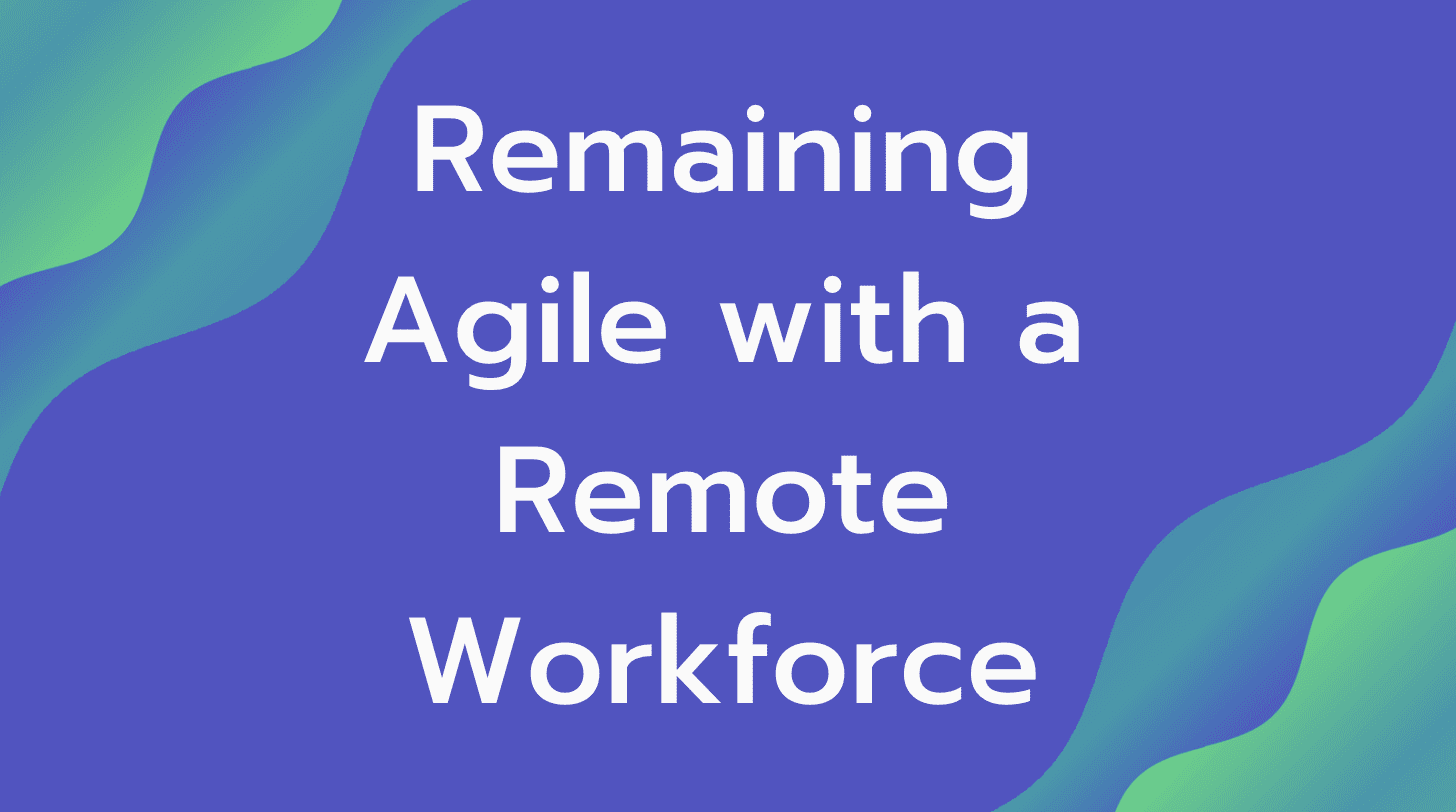 Event 3/25: Remaining Agile with a Remote Workforce