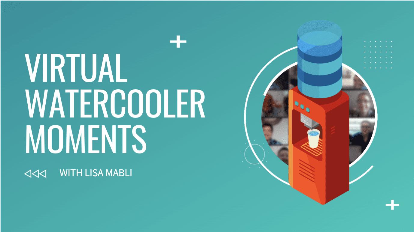 Webinar: Virtual Watercooler Moments
