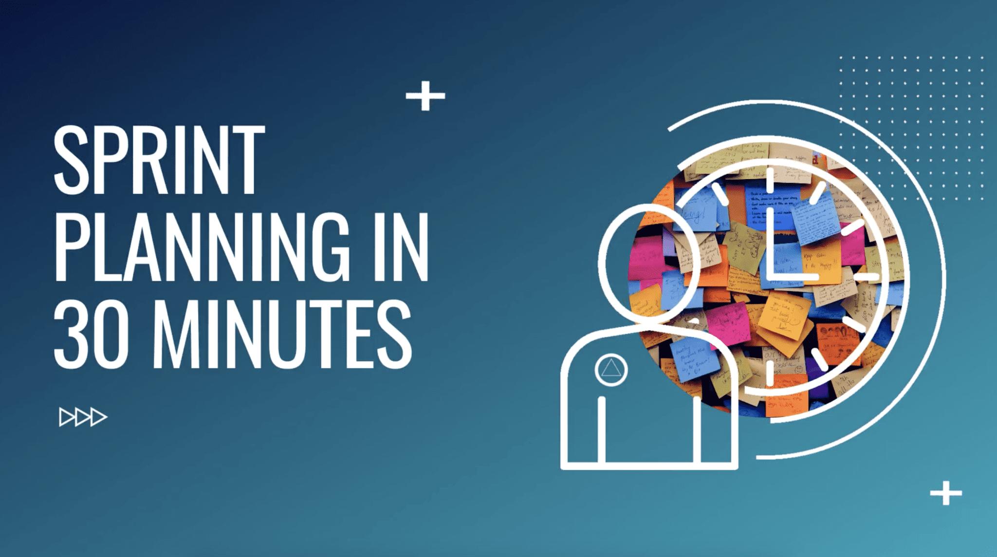 Webinar: Sprint Planning in 30 Minutes