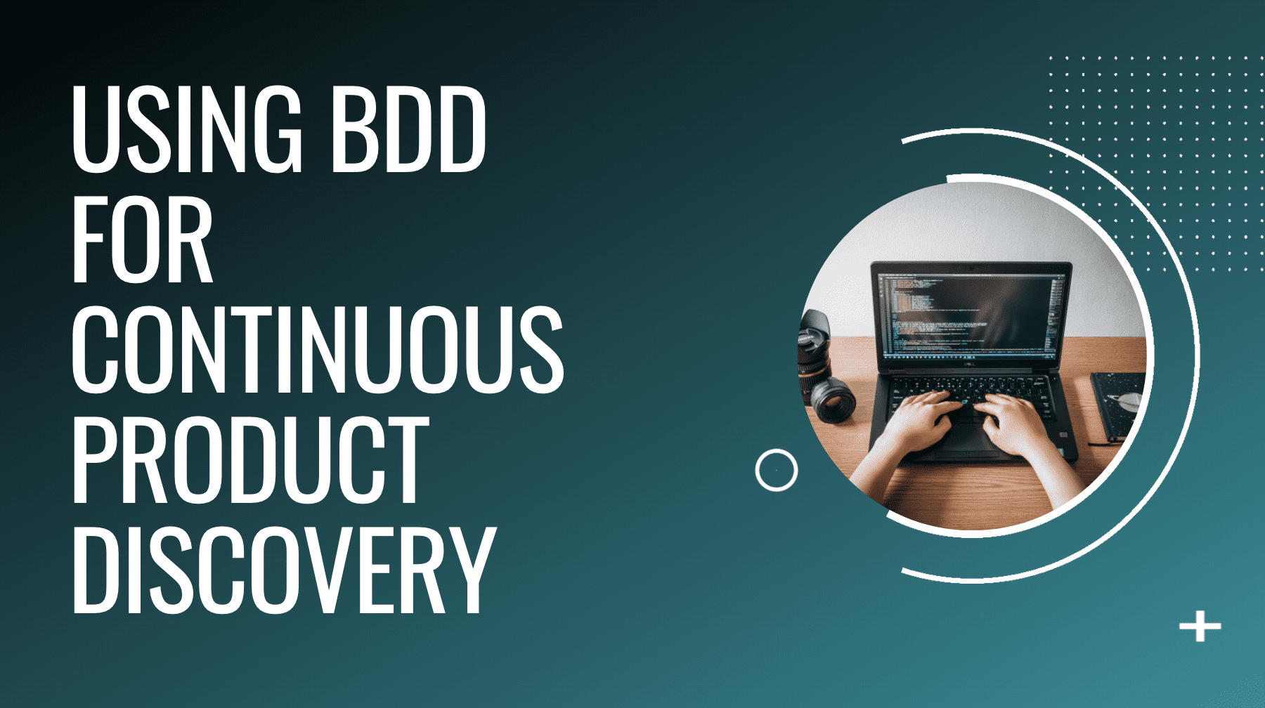 Lunch & Learn: Using BDD for Continuous Product Discovery