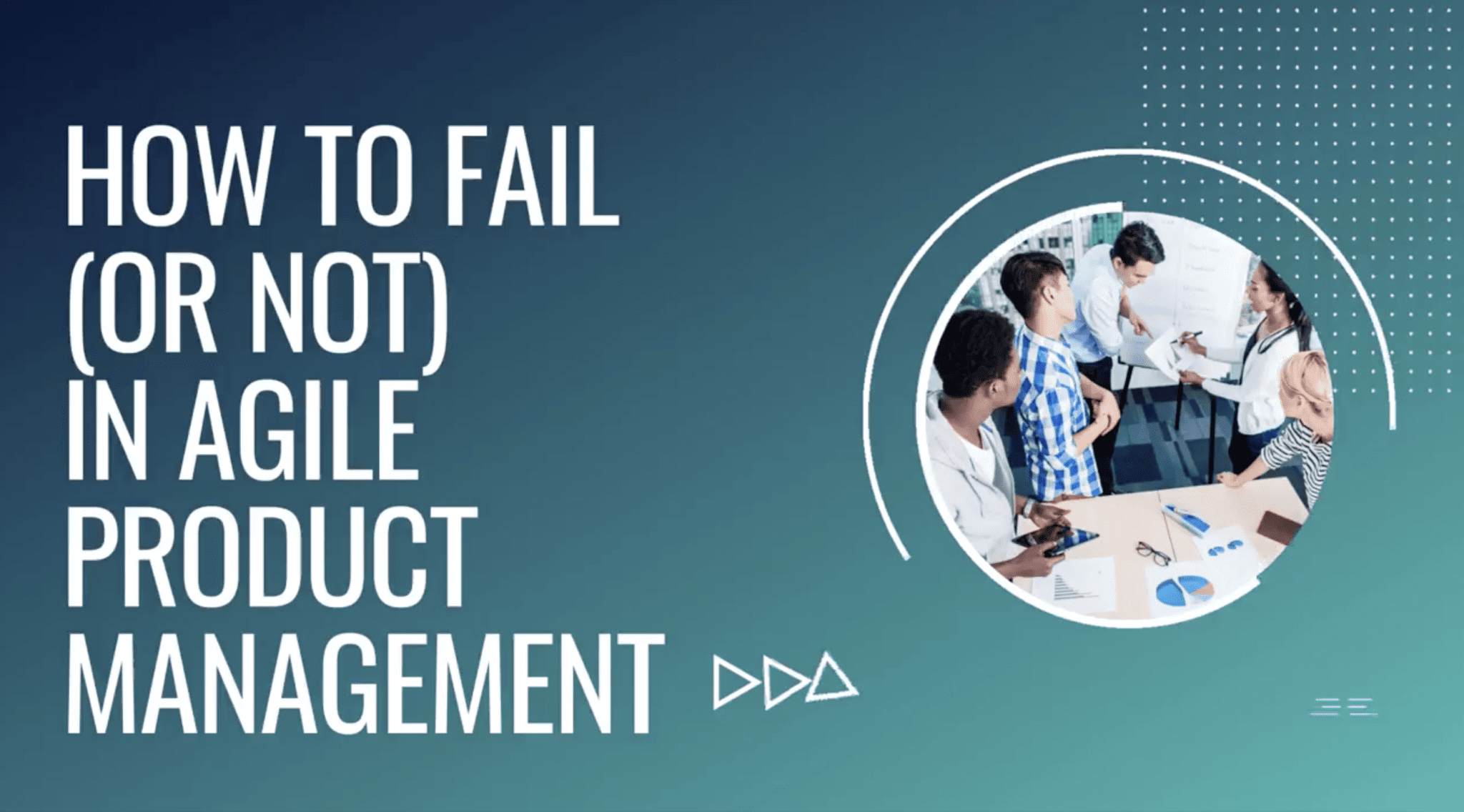 How to Fail (or Not) in Agile Product Management