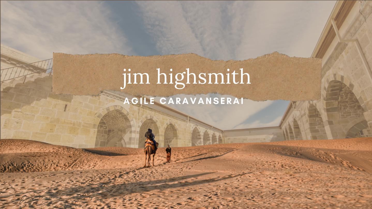 Agile Caravanserai: Jim Highsmith