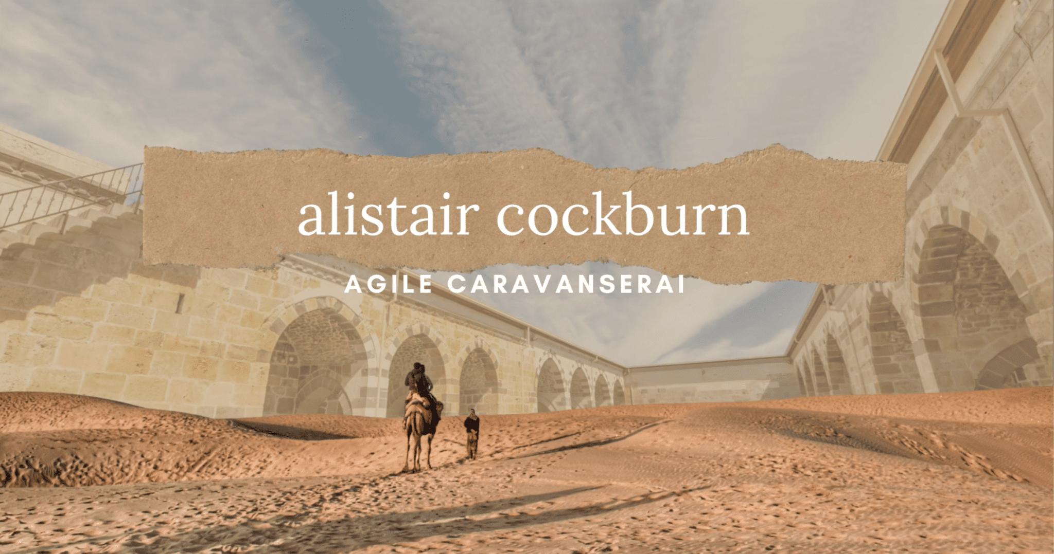 Agile Caravanserai: Alistair Cockburn