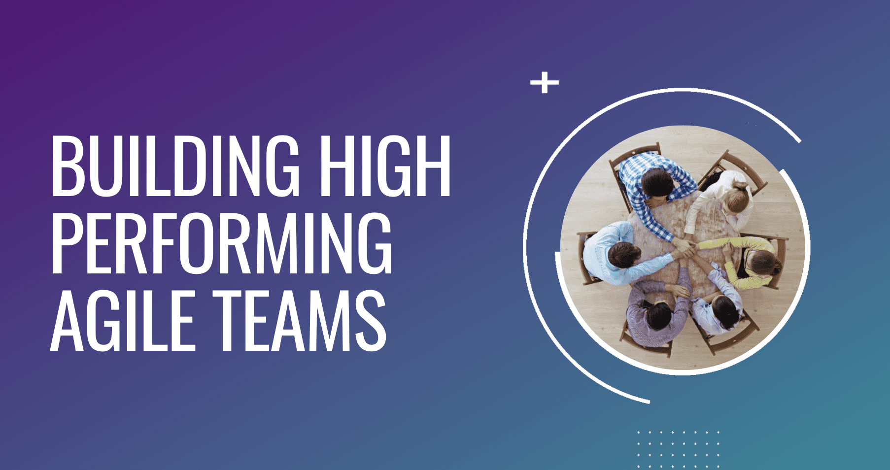 Building High-Performing Agile Teams