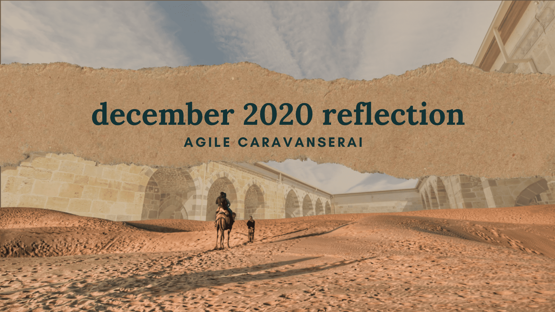 Agile Caravanserai: December 2020 Reflection