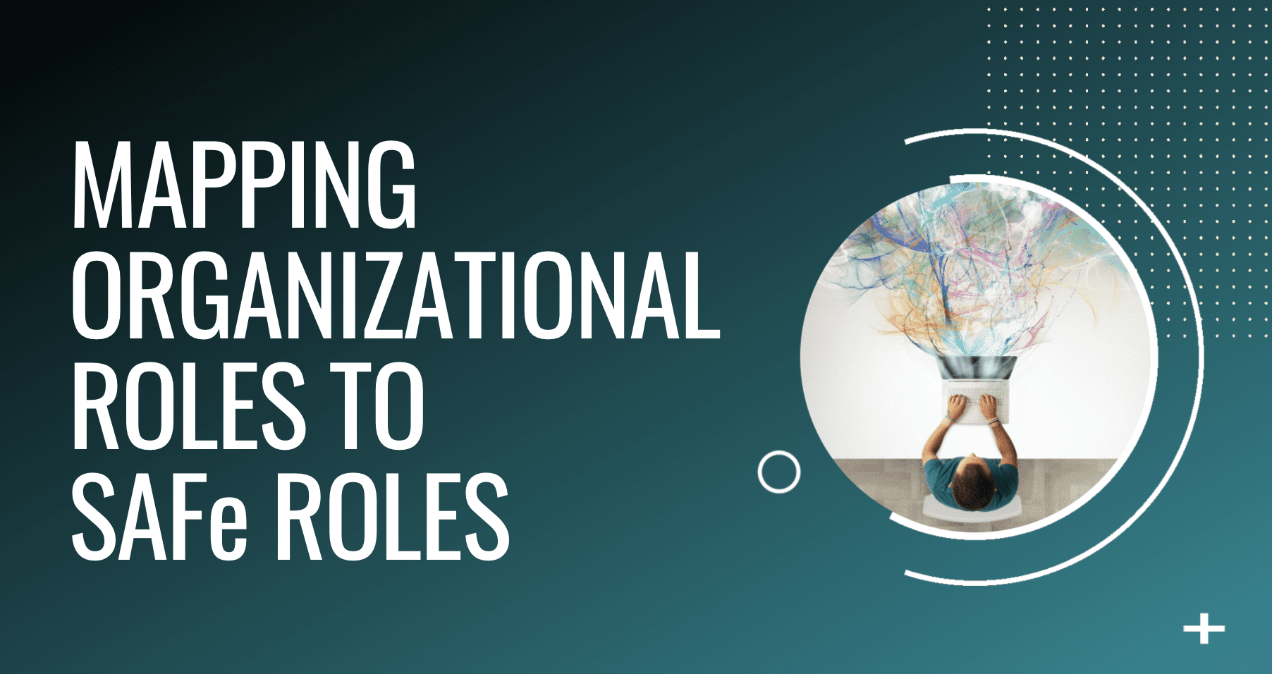 Mapping Organizational Roles to SAFe® Roles
