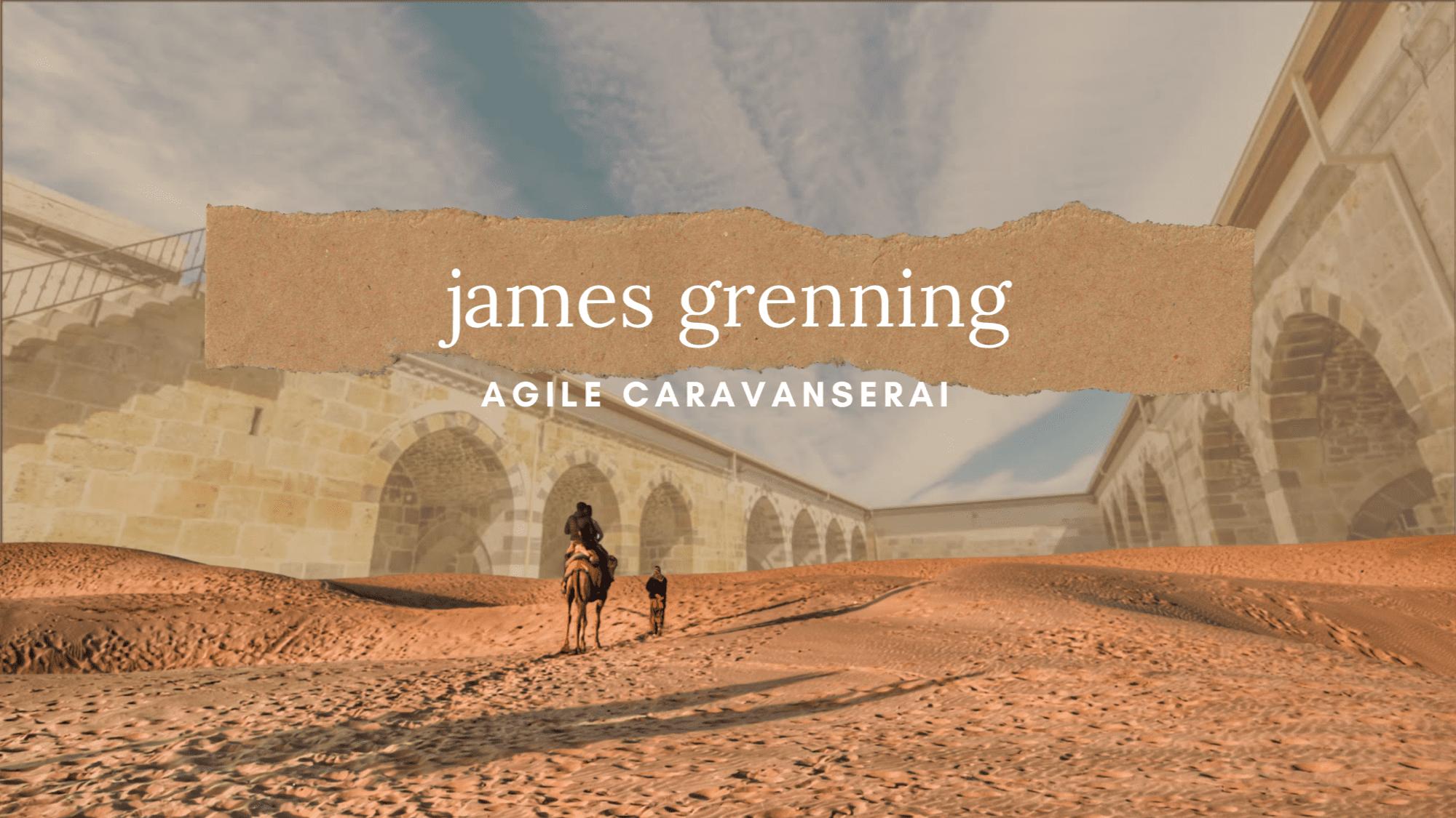 Agile Caravanserai James Grenning