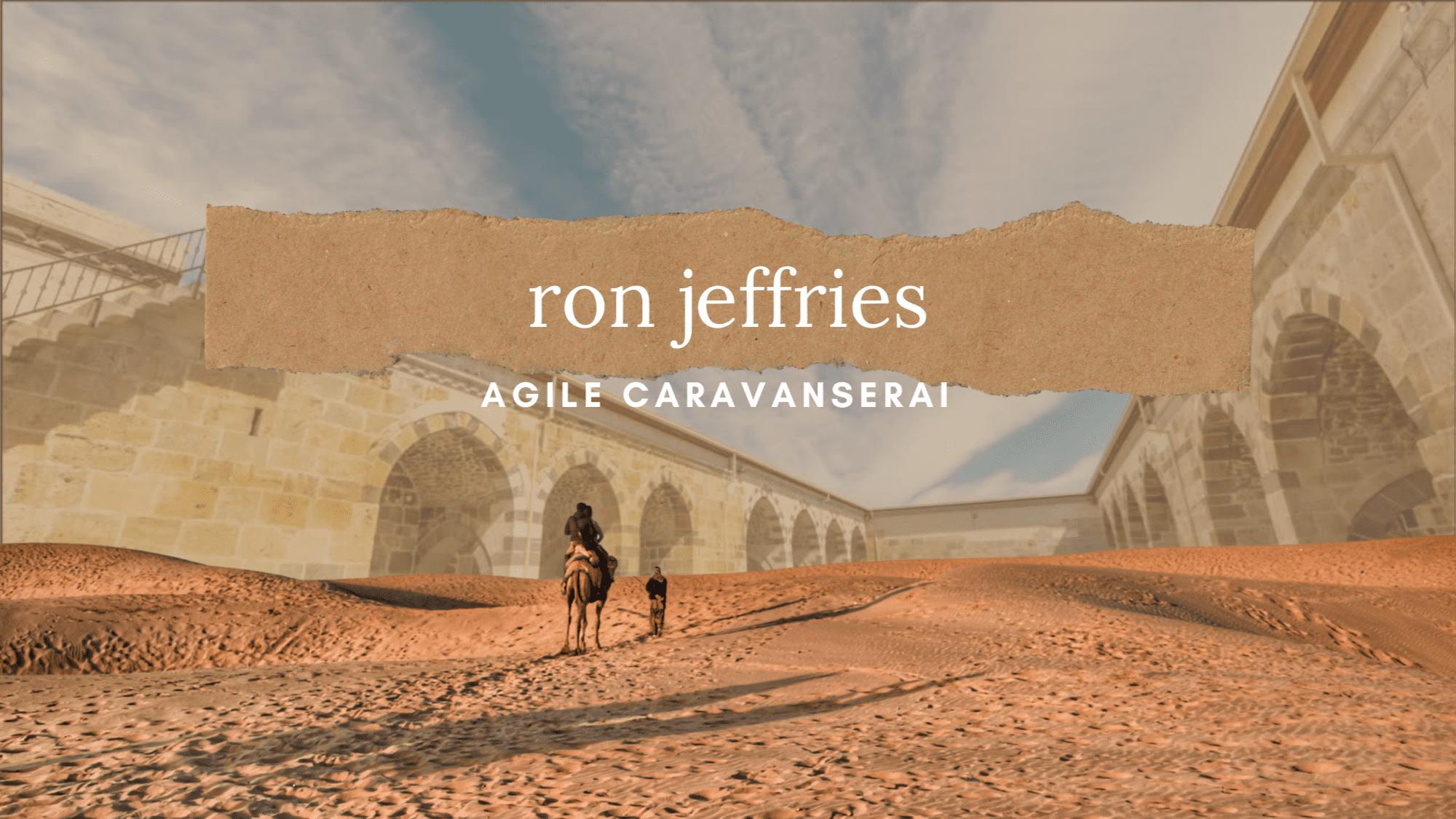 Agile Caravanserai Ron Jeffries