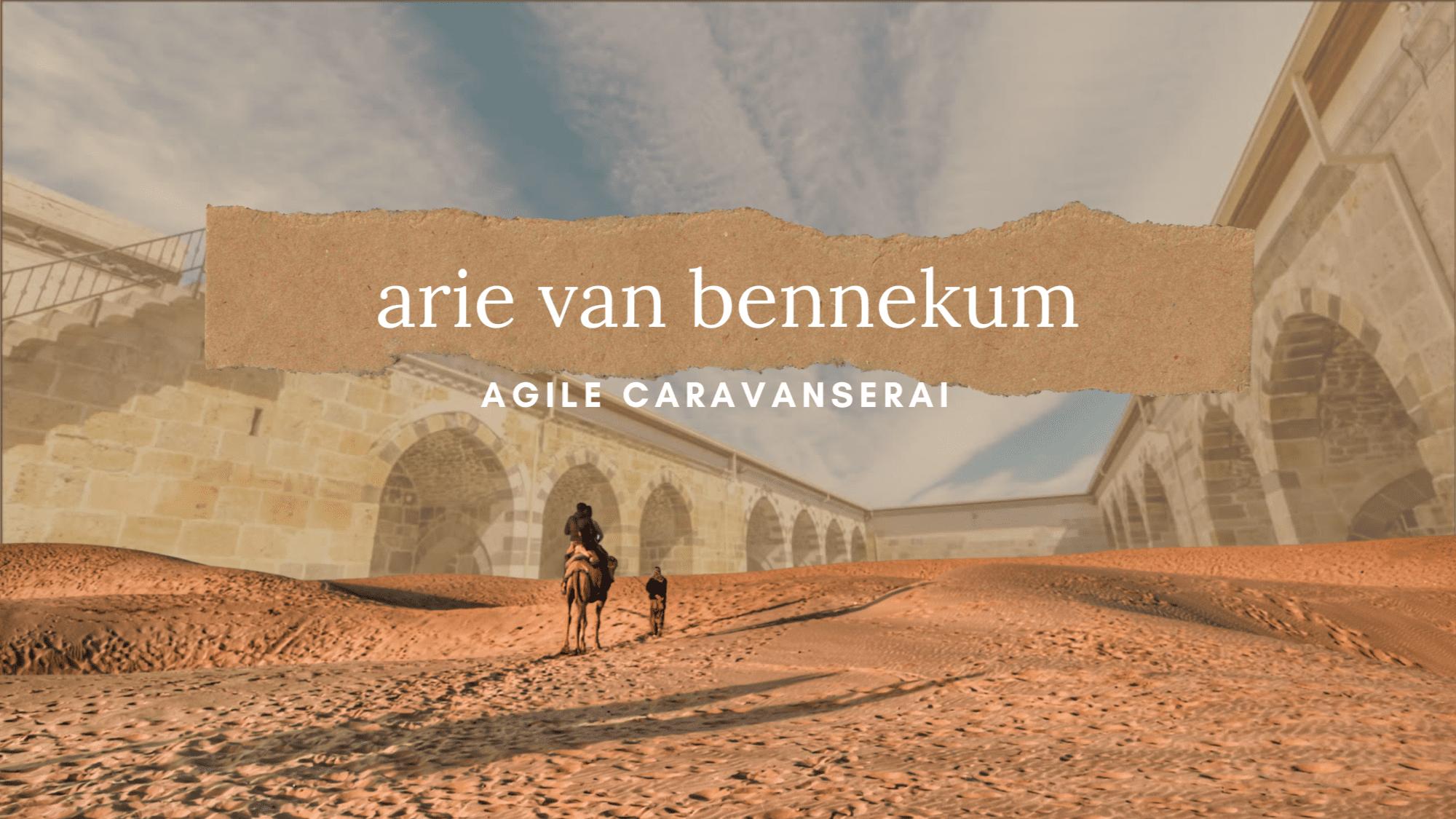 Agile Caravanserai Arie van Bennekum