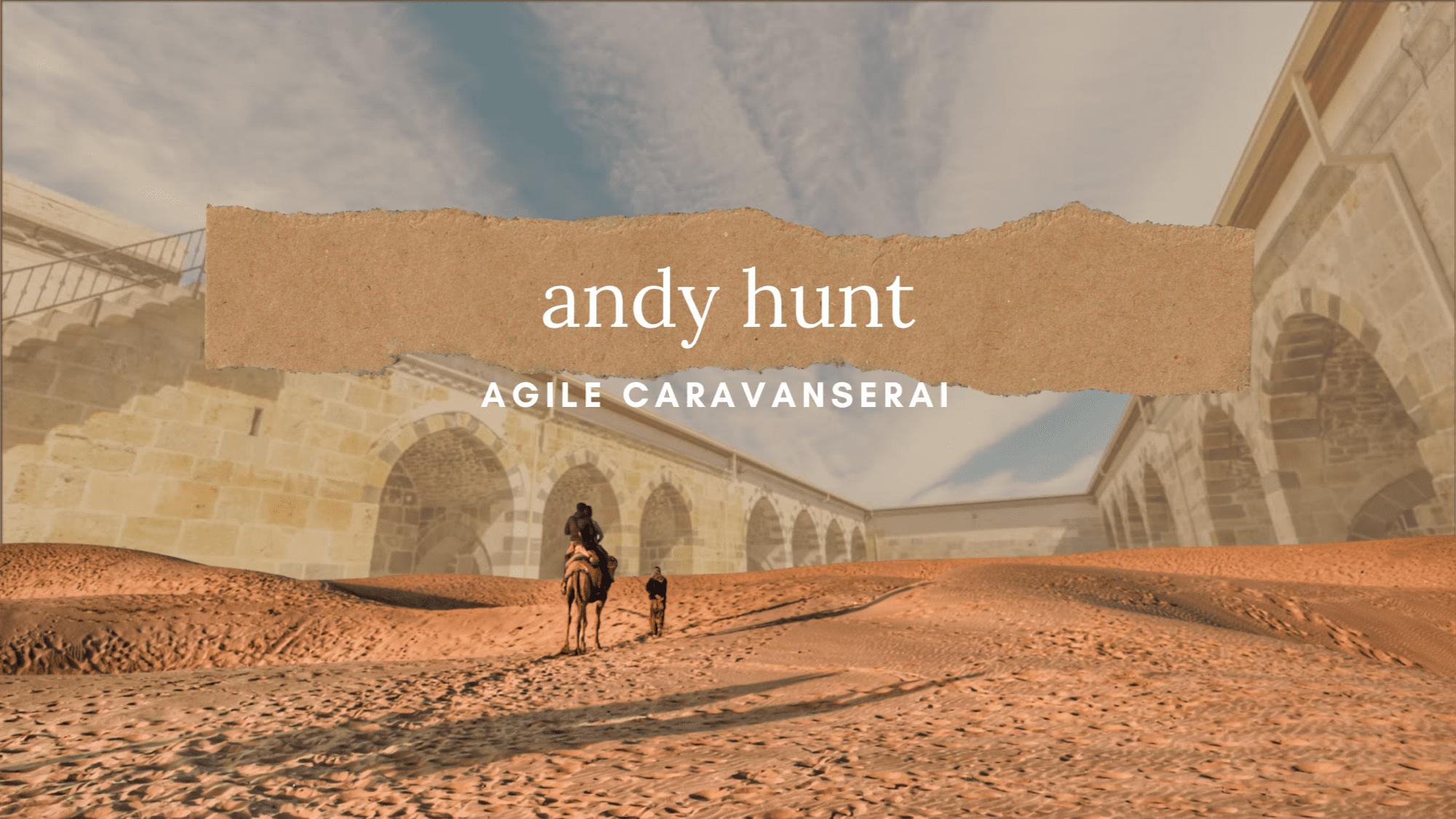 Agile Caravanserai Andy Hunt